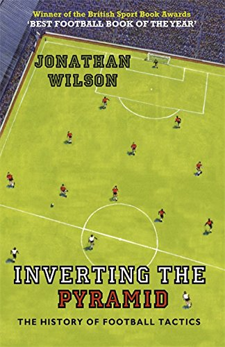 9781409102045: Inverting the Pyramid: The History of Football Tactics: A History of Football Tactics