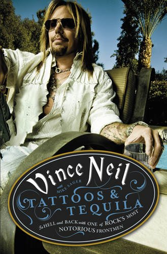 Tattoos & Tequila: To Hell and Back with One of Rock's Most Notorious Frontmen. Vince Neil with Mike Sager (9781409102861) by Vince Neil