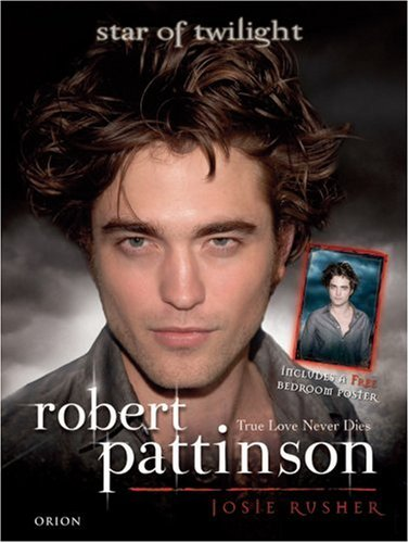 9781409112631: Robert Pattinson: True Love Never Dies: Star Of Twilight