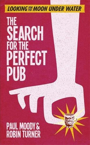 9781409112679: The Search for the Perfect Pub: Looking For the Moon Under Water
