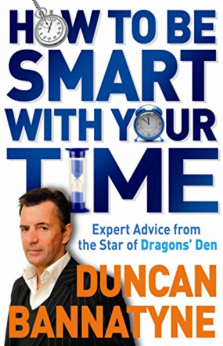 9781409112884: How To Be Smart With Your Time: Expert Advice from the Star of Dragons' Den