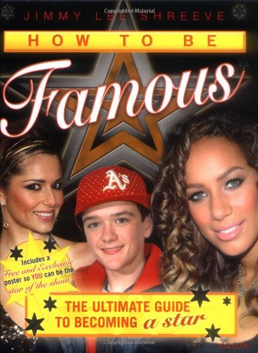 How to Be Famous : The Ultimate Guide to Becoming a Star.