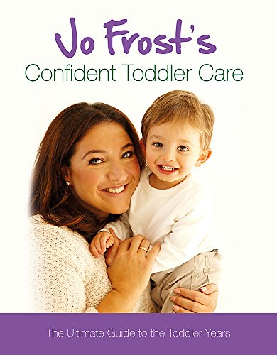 9781409113348: Jo Frost's Confident Toddler Care: The Ultimate Guide to The Toddler Years