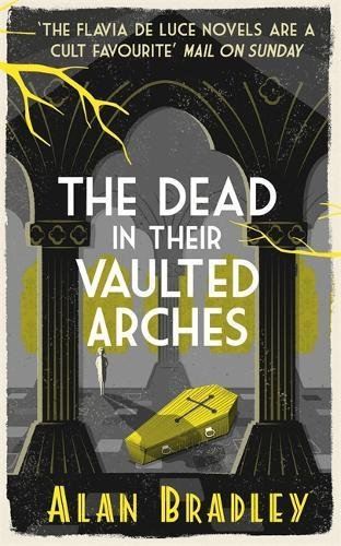 9781409114260: The Dead in Their Vaulted Arches: A Flavia de Luce Mystery Book 6