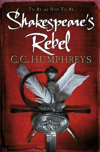 9781409114895: Shakespeare's Rebel. C.C. Humphreys