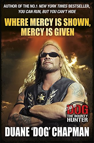 "9781409115120: Where Mercy is Shown, Mercy is Given: Star of ""Dog the Bounty Hunter"""