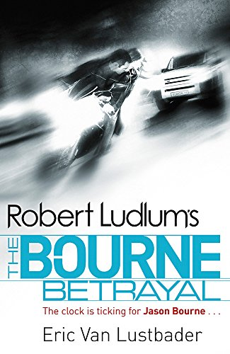 9781409117636: Robert Ludlum's The Bourne Betrayal (JASON BOURNE)