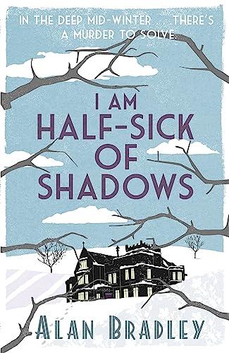 I Am Half-Sick of Shadows: A Flavia: Alan Bradley,C. Alan
