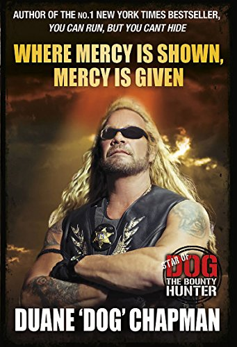 9781409120209: Where Mercy is Shown, Mercy is Given: Star of Dog the Bounty Hunter