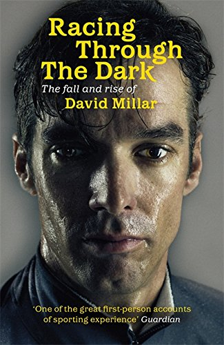 Racing Through the Dark: The Fall and Rise of David Millar: Millar, David