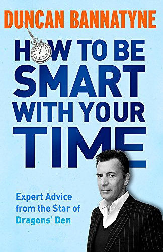 9781409121114: How To Be Smart With Your Time: Expert Advice from the Star of Dragons' Den