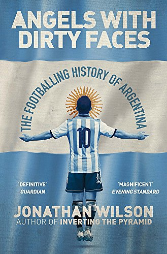 9781409126942: Angels With Dirty Faces: The Footballing History of Argentina