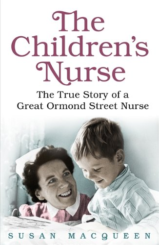 9781409129172: The Children's Nurse: The True Story of a Great Ormond Street Nurse