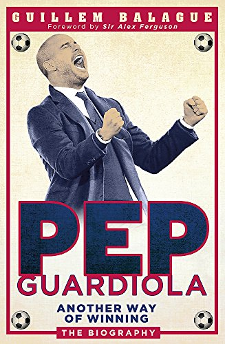 9781409129462: Pep Guardiola: Another Way of Winning: The Biography