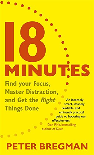 9781409130574: 18 Minutes: Find Your Focus, Master Distraction and Get the Right Things Done