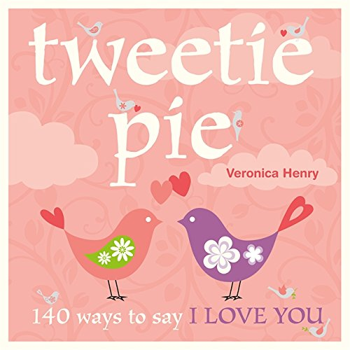 Tweetie Pie: 140 Ways to Say I Love You: Henry, Veronica