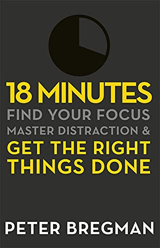 9781409135180: 18 Minutes: Find Your Focus, Master Distraction and Get the Right Things Done
