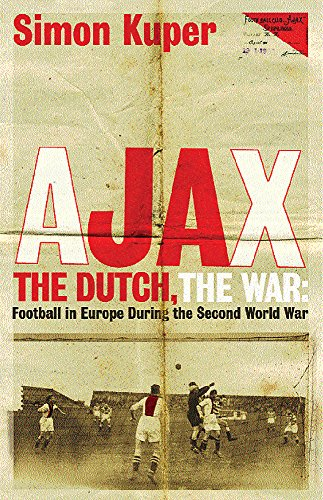 9781409136477: Ajax, The Dutch, The War: Football in Europe During the Second World War