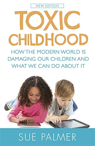 9781409137528: Toxic Childhood: How The Modern World Is Damaging Our Children And What We Can Do About It