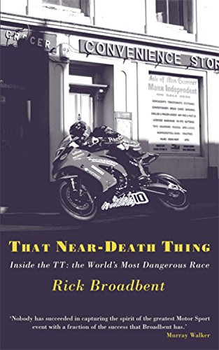 That Near Death Thing: Inside the Most Dangerous Race in the World: Broadbent, Rick