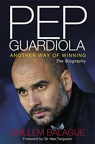 9781409143758: Pep Guardiola: Another Way of Winning: The Biography.