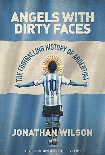 9781409144434: Angels With Dirty Faces: The Footballing History of Argentina