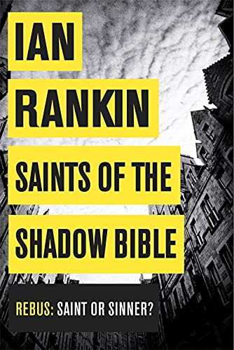 SAINTS OF THE SHADOW BIBLE. { SIGNED & DOODLED By IAN RANKIN. }. { FIRST U.K. EDITION/ FIRST PRIN...