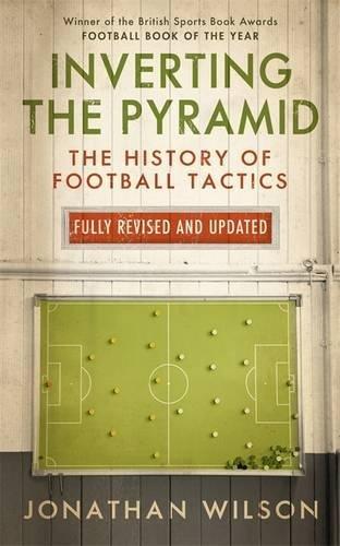 9781409145868: Inverting the Pyramid: The History of Football Tactics