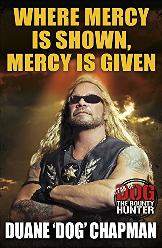 9781409146957: Where Mercy is Shown, Mercy is Given: Star of Dog the Bounty Hunter
