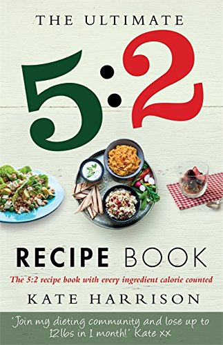 The Ultimate 5:2 Diet Recipe Book: Easy, Calorie Counted Fast Day Meals You'll Love: Harrison,...