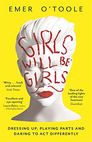 9781409148746: Girls Will Be Girls: Dressing Up, Playing Parts and Daring to Act Differently