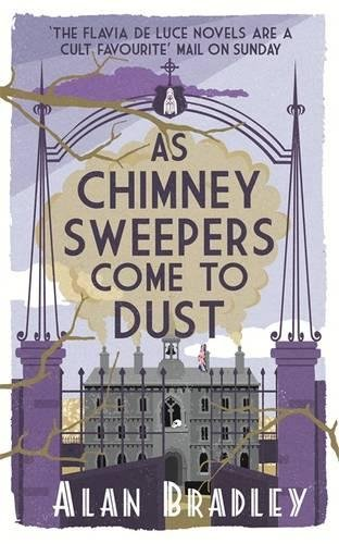 AS CHIMNEY SWEEPERS COME TO DUST - THE 7TH FLAVIA DE LUCE NOVEL - SIGNED FIRST EDITION FIRST PRIN...