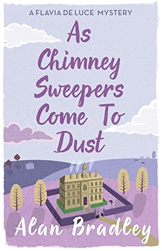 9781409149460: As Chimney Sweepers Come To Dust (Flavia De Luce Mystery 7)