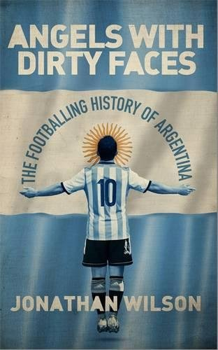 9781409150411: Angels With Dirty Faces: The Footballing History of Argentina