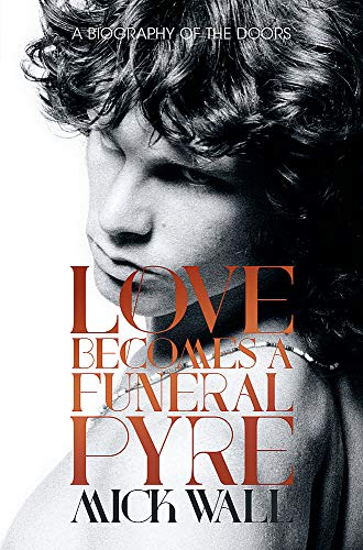 9781409151227: Love Becomes a Funeral Pyre: A Biography of The Doors