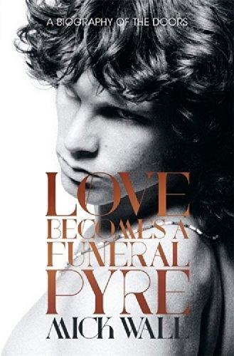 9781409151234: Love Becomes A Funeral Pyre. A Biography Of The Doors