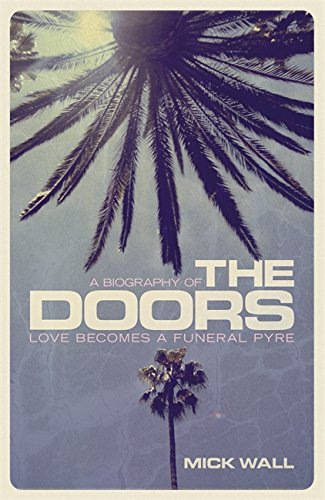 9781409151241: Love Becomes a Funeral Pyre: A Biography of The Doors