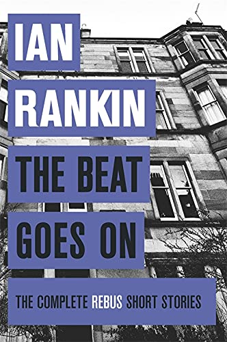 THE BEAT GOES ON - THE COMPLETE REBUS SHORT STORIES - SIGNED FIRST EDITION FIRST PRITING: RANKIN ...