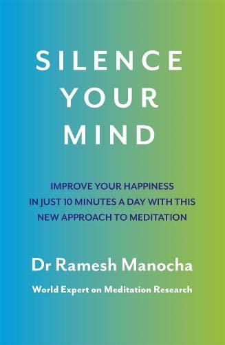 9781409153948: Silence Your Mind: Improve Your Happiness in Just 10 Minutes a Day With This New Approach to Meditation