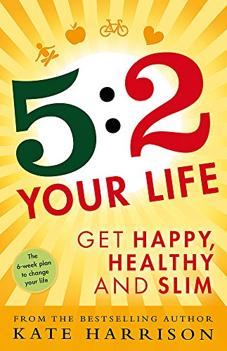 9781409154969: 5:2 Your Life: Get Happy, Healthy and Slim