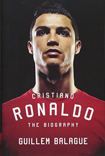 Cristiano Ronaldo: The Biography: Guillem Balague