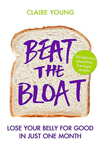 Beat the Bloat: Lose Your Belly for Good in Just One Month: Young, Claire