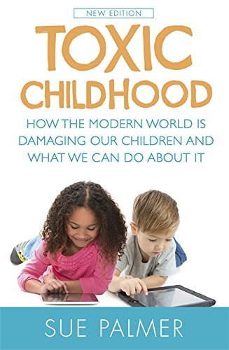 9781409158714: Toxic Childhood: How the Modern World Is Damaging Our Children and What We Can Do About It