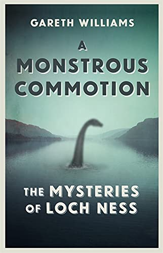 9781409158738: A Monstrous Commotion: The Mysteries of Loch Ness