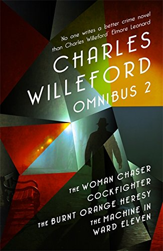 9781409160618: Charles Willeford Omnibus 2: The Woman Chaser, Cockfighter, The Burnt Orange Heresy, The Machine in Ward Eleven