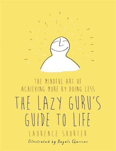 9781409160908: The Lazy Guru's Guide to Life: The Mindful Art of Achieving More by Doing Less
