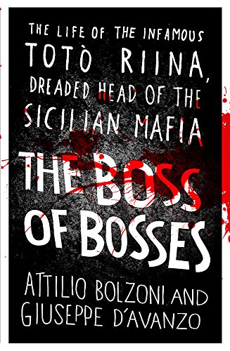 9781409160984: The Boss of Bosses: The Life of the Infamous Toto Riina Dreaded Head of the Sicilian Mafia