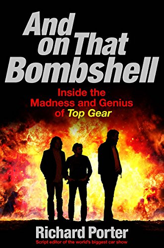 9781409164739: And On That Bombshell: Inside the Madness and Genius of TOP GEAR