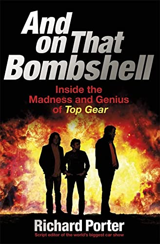 9781409165071: And On That Bombshell: Inside the Madness and Genius of TOP GEAR