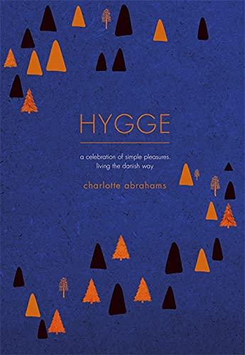 Hygge: A Celebration of Simple Pleasures. Living: Abrahams, Charlotte